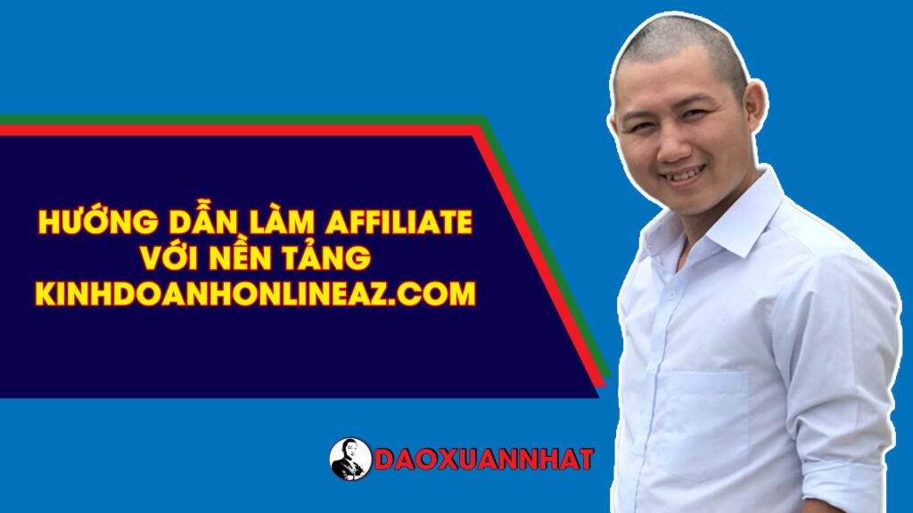 Hướng dẫn làm Affiliate với nền tảng KinhDoanhOnlineAZ.com