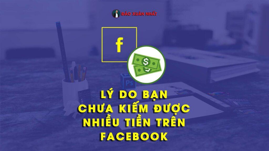 Lý do bạn chưa kiếm được nhiều tiền trên Facebook