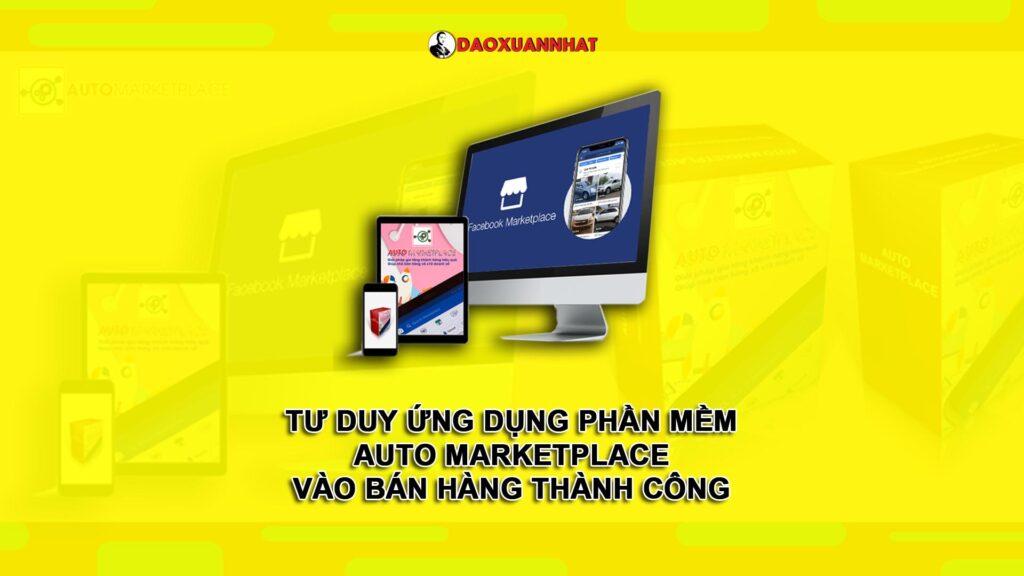 Tư duy ứng dụng phần mềm Auto Marketplace vào bán hàng thành công